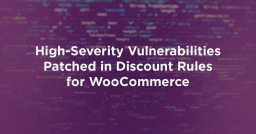 High-Severity Vulnerabilities Patched in Discount Rules for WooCommerce