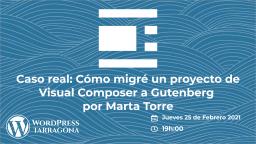 Caso real: Como migré un proyecto de Visual Composer a Gutenberg por Marta Torre