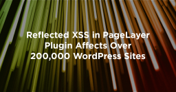 Reflected XSS in PageLayer Plugin Affects Over 200,000 WordPress Sites