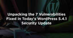 Unpacking The 7 Vulnerabilities Fixed in Today's WordPress 5.4.1 Security Update