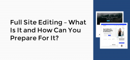 Full Site Editing – What Is It and How Can You Prepare For It?
