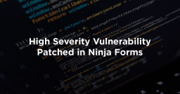 High Severity Vulnerability Patched in Ninja Forms