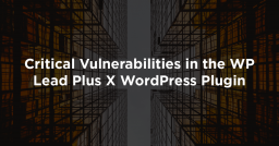 Critical Vulnerabilities in the WP Lead Plus X WordPress Plugin
