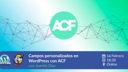 [ONLINE] Campos personalizados en WordPress con ACF y todo lo que podemos hacer