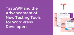 TasteWP and the Advancement of New Testing Tools for WordPress Developers
