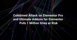 Combined Attack on Elementor Pro and Ultimate Addons for Elementor Puts 1 Million Sites at Risk