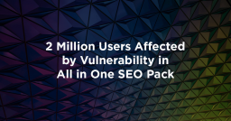 2 Million Users Affected by Vulnerability in All in One SEO Pack