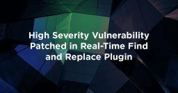 High Severity Vulnerability Patched in Real-Time Find and Replace Plugin