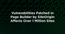 Vulnerabilities Patched in Page Builder by SiteOrigin Affects Over 1 Million Sites