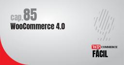 #85 WooCommerce 4.0