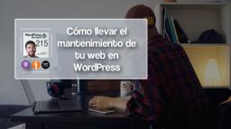 215   Cómo llevar el mantenimiento de una o varias webs en WordPress