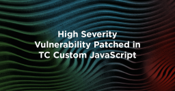 High Severity Vulnerability Patched in TC Custom JavaScript