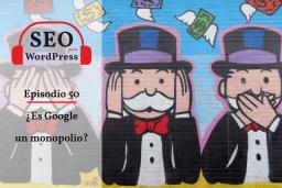 50. ¿Es Google un monopolio?