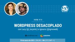 HWM #14 --> WordPress desacoplado con Lucy e Ignacio» width=»256″ height=»144″><br>📣 ¡Estamos de vuelta!El año pasado, el innombrable, ha sido un año para olvidar. Pero en 2021 nos hemos resuelto a estar de vuelta con nuestra comunidad local y aprovechar que ahora podemos tener la compañía de los miembros de la comunidad…</p><figure class=