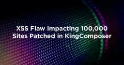 XSS Flaw Impacting 100,000 Sites Patched in KingComposer