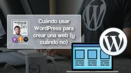 241 | Cuándo usar WordPress para crear una web (y cuándo no)
